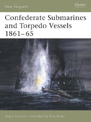 Confederate Submarines & Torpedo Vessels 1861-1865 By Konstam, Angus/ Bryan, Tony (ILT)
